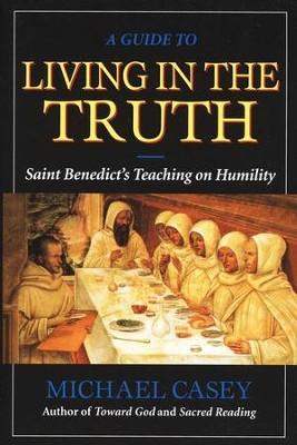 A Guide to Living in the Truth: St. Benedict's Teaching on Humility   -     By: Michael Casey