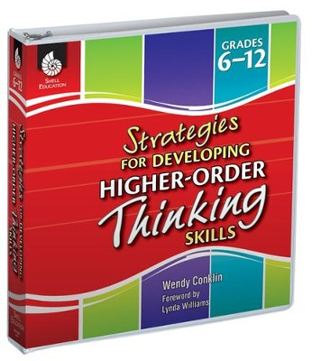 Strategies for Developing Higher-Order Thinking Skills Grades 6-12  -     By: Wendy Conklin