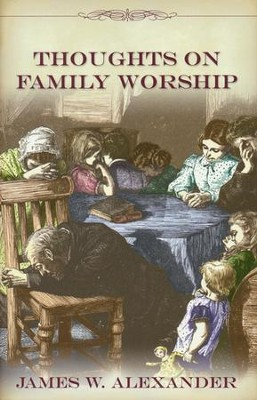 Thoughts on Family Worship   -     By: James W. Alexander