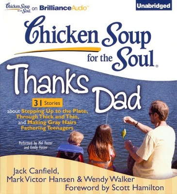 Chicken Soup for the Soul: Thanks Dad - 31 Stories about Stepping Up to the Plate, Through Thick and Thin, and Making Gray Hairs Fathering Teenagers - Unabridged Audiobook on CD  -     By: Jack Canfield, Mark Victor Hansen, Wendy Walker