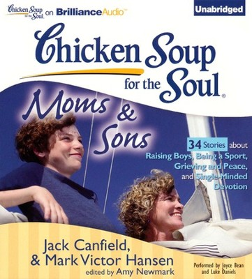Chicken Soup for the Soul: Moms and Sons - 34 Stories about Raising Boys, Being a Sport, Grieving and Peace, and Single-Minded Devotion - Unabridged Audiobook on CD  -     By: Jack Canfield, Mark Victor Hansen, Amy Newmark
