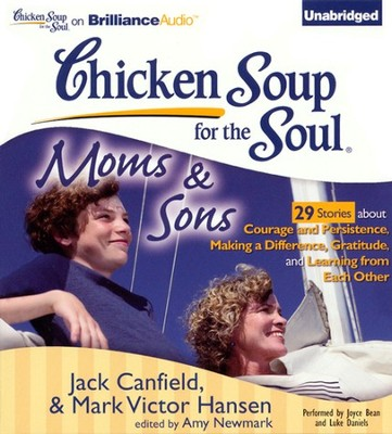 Chicken Soup for the Soul: Moms and Sons - 29 Stories about Courage and Persistence, Making a Difference, Gratitude, and Learning from Each Other - Unabridged Audiobook on CD  -     By: Jack Canfield, Mark Victor Hansen, Amy Newmark