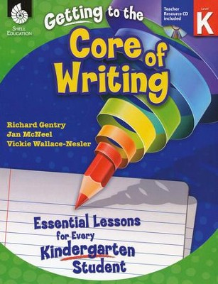 Getting to the Core of Writing: Essential Lessons for Every Kindergarten Student  -     By: Richard Gentry, Jan McNeal