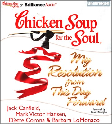 Chicken Soup for the Soul: My Resolution from This Day Forward - unabridged audiobook on CD  -     By: Jack Canfield, Mark Victor Hansen, D'ette Corona