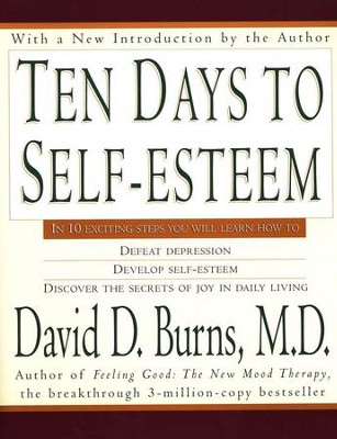 Ten Days to Self-Esteem  -     By: David D. Burns M.D.