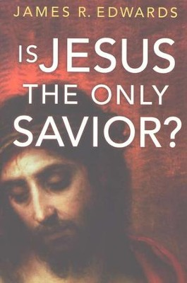Is Jesus the Only Savior?  -     By: James R. Edwards