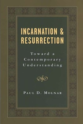 Incarnation and Resurrection: Toward a Contemporary Understanding  -     By: Paul D. Molnar