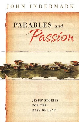 Parables and Passion: Jesus' Stories for the Days of Lent   -     By: John Indermark