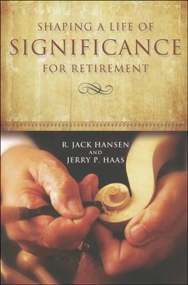 Shaping a Life of Significance for Retirement  -     By: R. Jack Hansen, Jerry P. Haas