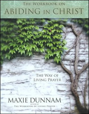 The Workbook on Abiding in Christ: The Way of Living Prayer  -     By: Maxie Dunnam