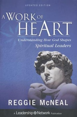 A Work of Heart: Understanding How God Shapes Spiritual Leaders  -     By: Reggie McNeal