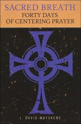 Sacred Breath: Forty Days of Centering Prayer  -     By: John David Muyskens