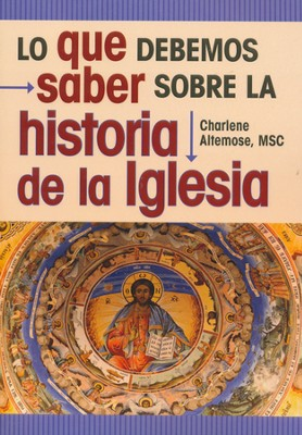 Lo que debemos saber sobre la historia de la Iglesia, What You Should Know About Church History  -     By: Charlene Altemose