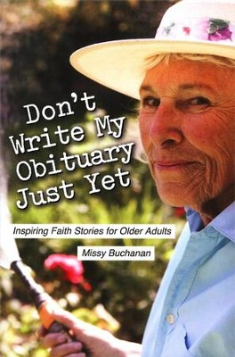 Don't Write My Obituary Just Yet: Inspiring Faith Stories for Older Adults  -     By: Missy Buchanan