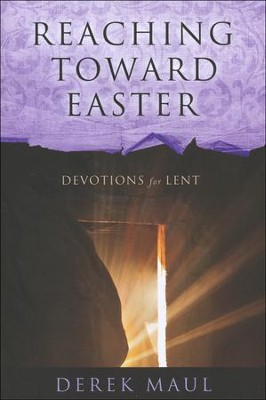 Reaching Toward Easter: Devotions for Lent  -     By: Derek Maul