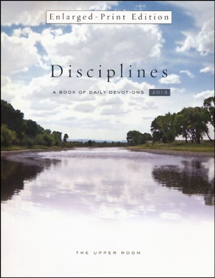 The Upper Room Disciplines 2013: A Book of Daily Devotions - Large Print edition  -