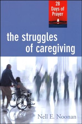 The Struggles of Caregiving: 28 Days of Prayer  -     By: Nell Noonan