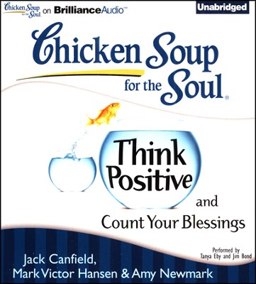Chicken Soup for the Soul: Think Positive and Count Your Blessings - unabridged audiobook on CD  -     By: Jack Canfield, Mark Victor Hansen, Amy Newmark