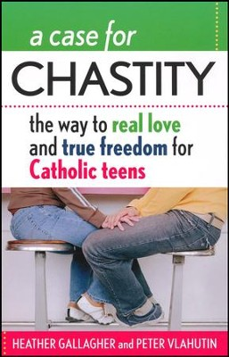 A Case For Chastity: The Way To Real Love and True Freedom for Catholic Teens  -     By: Heather Gallagher, Peter Vlahutin
