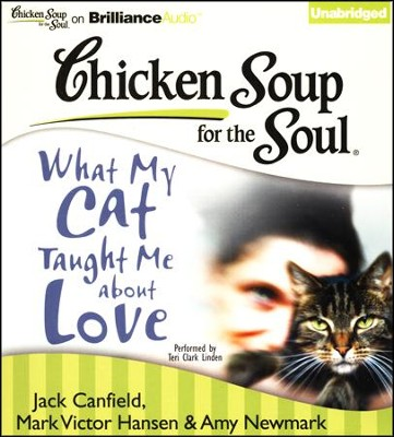 Chicken Soup for the Soul: What My Cat Taught Me about Love - unabridged audiobook on CD  -     By: Jack Canfield, Mark Victor Hansen, Amy Newmark