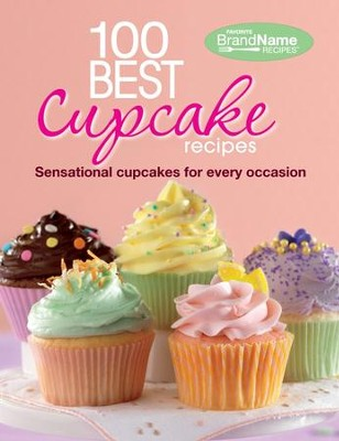 100 Best Cupcake Recipes: Sensational Cupcakes for Every Occasion  -