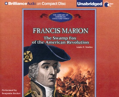 Francis Marion: The Swamp Fox of the American Revolution Unabridged Audiobook on CD  -     By: Lou Towles