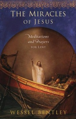 Miracles of Jesus: Meditations and Prayers for Lent  -     By: Wessel Bentley