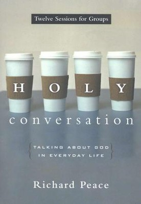 Holy Conversation: Talking About God in Everyday Life   -     By: Richard Peace