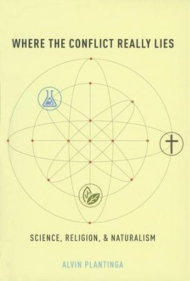 Where the Conflict Really Lies: Science, Religion,   and Naturalism   -     By: Alvin Plantinga