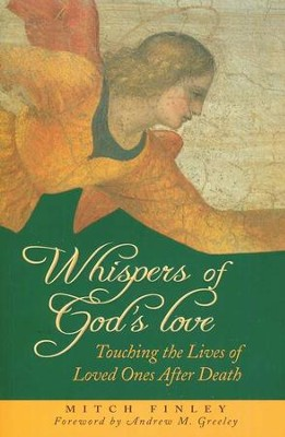 Whispers of God's Love: Touching the Lives of Loved Ones After Death  -     By: Mitch Finley