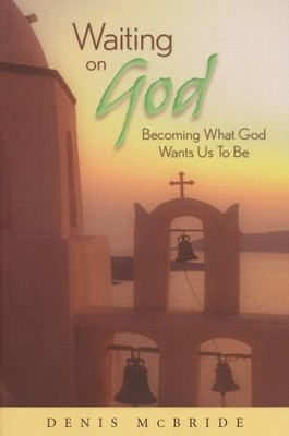 Waiting on God: Becoming What God Wants Us to Be  -     By: Denis McBride