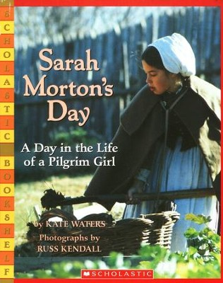 Sarah Morton's Day: A Day In The Life Of A Pilgrim Girl  -     By: Kate Waters