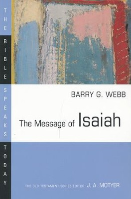 The Message of Isaiah: The Bible Speaks Today [BST]  -     Edited By: J.A. Motyer     By: Barry G. Webb