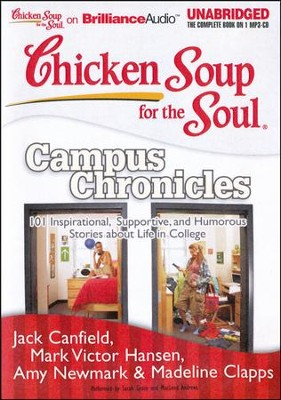 Chicken Soup for the Soul: Campus Chronicles: 101 Inspirational, Supportive, and Humorous Stories about Life in College - Unabridged Audiobook on MP3  -     By: Jack Canfield, Mark Victor Hansen, Amy Newmark
