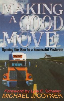 Making a Good Move: Opening the Door to a Successful Pastorate   -     By: Michael J. Coyner