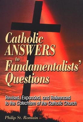 Catholic Answers to Fundamentalist Questions  Rev Ed.   -     By: Philip St. Romain