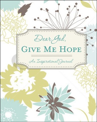 Dear God, Give Me Hope: An Inspirational Journal  -
