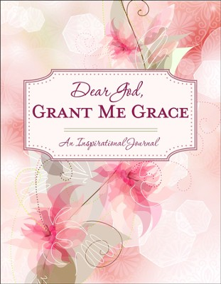 Dear God, Grant Me Grace: An Inspirational Journal  -