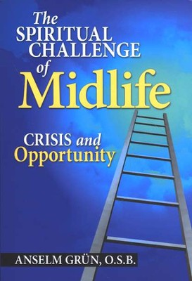 The Spiritual Challenge of Midlife Crisis and Opportunity  -     By: Anselm Grun