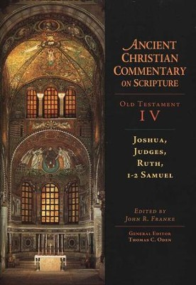 Joshua, Judges, Ruth, 1&2 Samuel: Ancient Christian Commentary on Scripture [ACCS]  -     Edited By: John R. Franke, Thomas C. Oden     By: John R. Franke, ed.