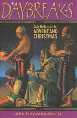 Daybreaks: Daily Reflections for Advent and Christmas (Theme: Opening Your Life to God)  -     By: John F. Kavanaugh