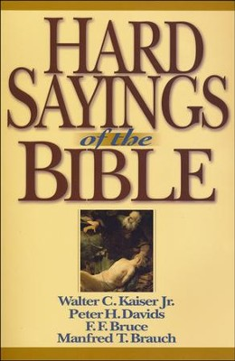 Hard Sayings of the Bible  -     By: Walter C. Kaiser Jr., Peter H. Davids, F. F. Bruce, Manfred T. Brauch
