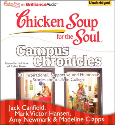Chicken Soup for the Soul: Campus Chronicles: 101 Inspirational, Supportive, and Humorous Stories about Life in College - Unabridged Audiobook on CD  -     By: Jack Canfield, Mark Victor Hansen, Amy Newmark