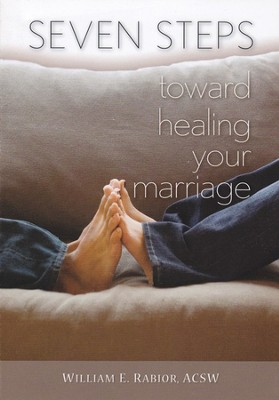 Seven Steps Toward Healing Your Marriage  -     By: William E. Rabior