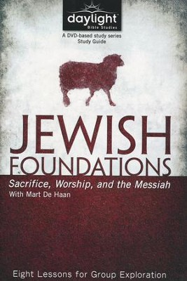 Jewish Foundations: Sacrifice, Worship and the Messiah; Participant Study Guide  -