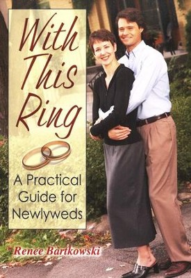 With This Ring: a Practical Guide for Newlyweds  -     By: Renee Bartkowski