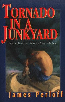 Tornado in a Junkyard  The Relentless Myth of Darwinism  -     By: James Perloff