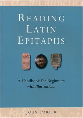 Reading Latin Epitaphs: A Handbook for Beginners, New Illustrated Edition  -     By: John Parker