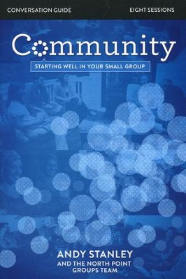 Community Conversation Guide: Starting Well in Your Small Group  -     By: Andy Stanley