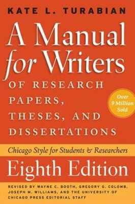A Manual for Writers of Research Papers, Theses, and  Dissertations, Eighth Edition  -     By: Kate Turabian, Wayne Booth, Gregory Colomb
